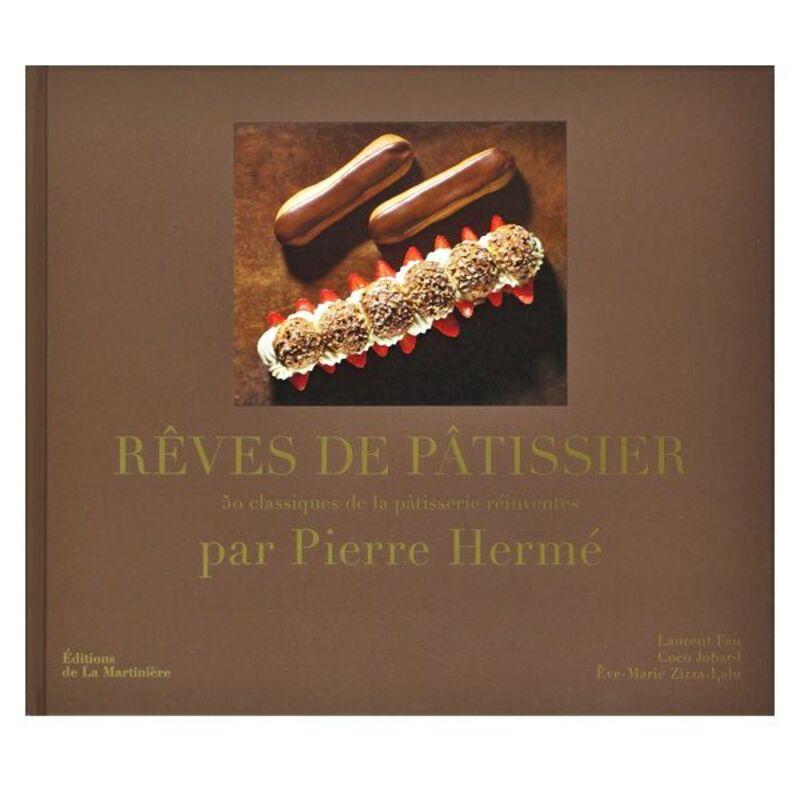 Rêves de pâtissier - 50 classiques de la pâtisserie réinventés - Pierre Hermé