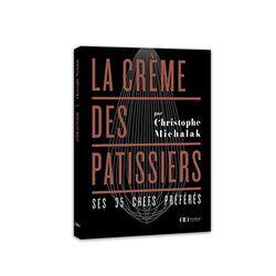 La Crème des pâtissiers - Christophe Michalak